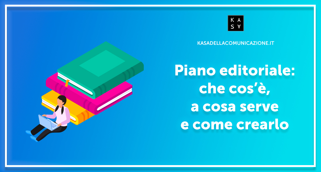 Piano editoriale: che cos'è, a cosa serve e come crearlo